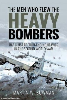 Bowman, Martin W.: The Men Who Flew the Heavy Bombers. RAF and USAAF Four-Engine Heavies in the Second World War