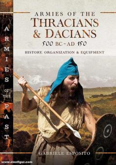 Esposito, Gabriele: Armies of the Thracians and Dacians, 500 BC to Ad 150. History, Organization and Equipment