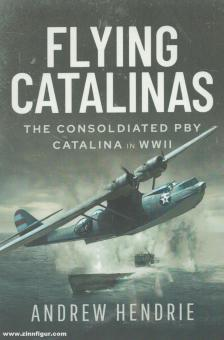 Hendrie, Andrew: Flying Catalinas. The Consoldiated PBY Catalina in WWII