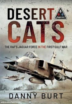 Burt, Danny: Desert Cats. The RAF's Jaguar Force in the First Gulf War