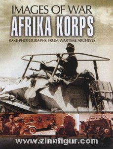 Baxter, I.: Images of War. Afrika Korps. Rare Photographs from Wartime Archives