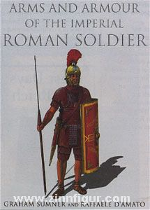 Sumner, G./d'Amato, R.: Arms and Armour of the imperial Roman Soldier. Band 1: From Marius to Commodus