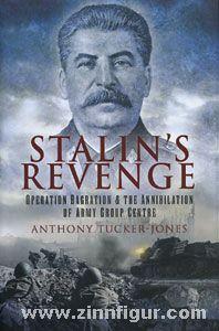 Tucker-Jones, A.: Stalin's Revenge. Operation Bagration & the Annihilation of Army Group Centre
