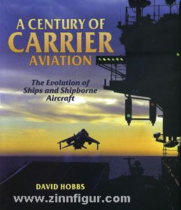 Hobbs, D.: A Century of Carrier Aviation. The Evolution of Ships and Shipborne Aircraft