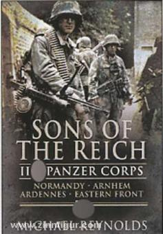 Reynolds, M.: Sons of the Reich. II Panzer Corps. Normandy, Arnhem, Ardennes, Eastern Front