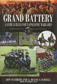 Sutherland, J./Canwell, D.: Grand Battery. A Guide and Rules for Napoleonic Wargamers