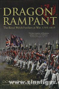 Graves, D. E.: Dragon Rampant. The Royal Welsh Fusiliers at War, 1793-1815