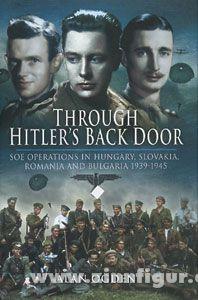 Ogden, A.: Through Hitler's Back Door. SOE Operations in Hungary, Slovakia, Romania and Bulgaria 1939-1945