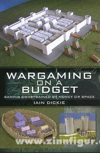 Dickie, I.: Wargaming on a Budget. Gaming Constrained by Money or Space