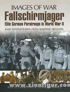 Sutherland, J./Canwell, D.: Fallschirmjager. Elite German Paratroopers in World War II. Rare Photographs from Wartime Archives