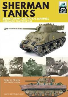 Oliver, D.: Sherman Tanks of the British Army and Royal Marines. Normandy Campaign 1944