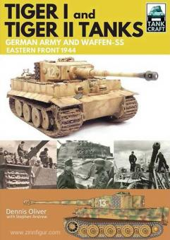 Oliver, D.: Tiger I and Tiger II: Tanks of the German Army and Waffen-SS. Eastern Front 1944