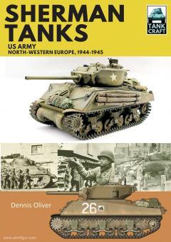 Oliver, Dennis: Sherman Tanks. US Army, North-Western Europe, 1944-1945