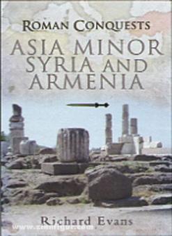 Evans, R.: Roman Conquests. Asia Minor, Syria and Armenia