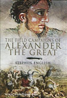 English, S.: The Field Campaigns of Alexander the Great