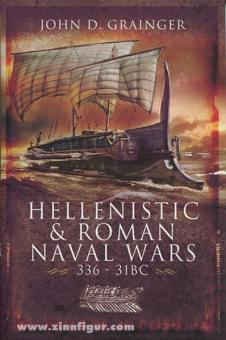 Grainger, J. D.: Hellenistic and Roman Naval Wars 336-31 BC