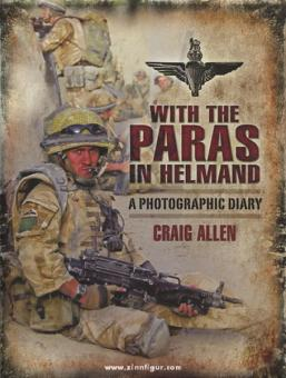 Allen, C.: With the Paras in Helmand. A photographic Diary