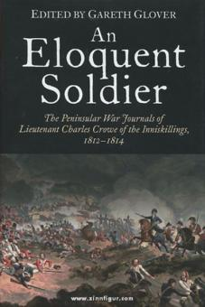 Glover, G. (Hrsg.): An Eloquent Soldier. The Peninsular War Journals of Lieutenant Charles Crowe of the Inniskillings, 1812-14