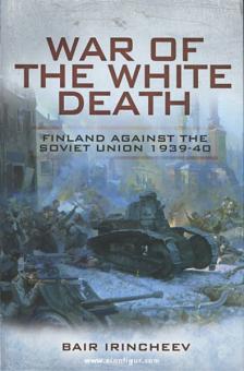 Irincheev, B.: War of the White Death. Finland against the Soviet Union 1939-40