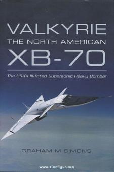 Simons, G. M.: The North American Valkyrie XB-70. The USA's III-Fated Supersonic Heavy Bomber