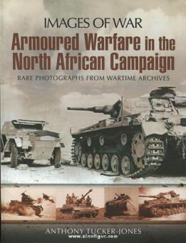 Tucker-Jones, A.: Images of War. Armoured Warfare in the North African Campaign. Rare Photographs from Wartime Archives