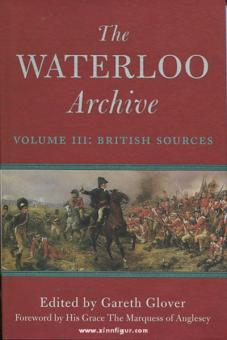 Glover, G. (Hrsg): The Waterloo Archive. Previously unpublished or rare journals and letters regarding the Waterloo campaign and the subsequent occupation of France. Band 3: The British Sources