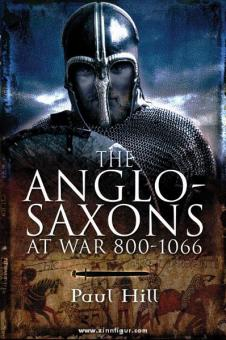 Hill, P.: The Anglo-Saxons at War 800-1066
