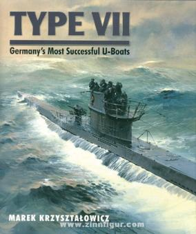 Krzysztalowicz, M.: Type VII. Germany's Most Successful U-Boats