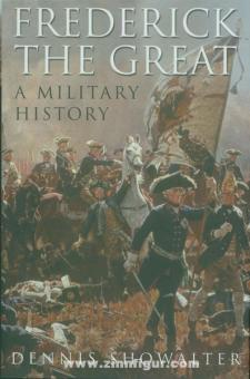 Showalter, D.: Frederick the Great. A Military History