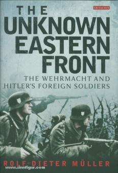 Müller, R.-D.: The unknown Eastern Front. The Wehrmacht and Hitler's foreign Soldiers
