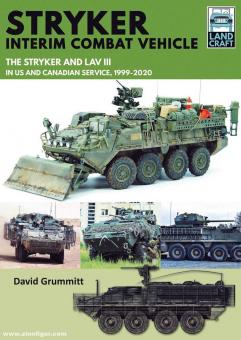 Grummitt, David: Stryker Interim Combat Vehicle. The Stryker and LAV III in US and Canadian Service, 1999-2020