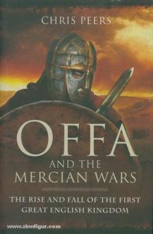 Peers, C.: Offa and the Mercian Wars. The Rise and Fall of the first great english Kingdom