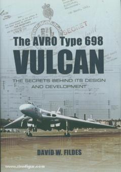 Fildes, D. W.: The Avro Type 698 Vulcan. The Secrets behind Design and Development