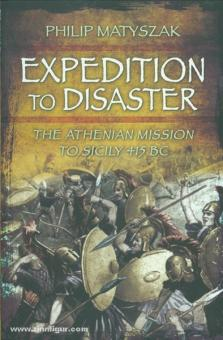 Martyszak, P.: Expedition to Disaster. The Athenian Mission to Sicily 415 BC
