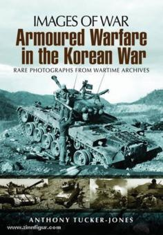 Tucker-Jones, A.: Images of War. Armoured Warfare in the Korean War. Rare Photographs from Wartime Archives