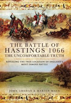 Grehan, J./Mace, M.: The Battle of Hastings 1066. The uncomfortable Truth. Revealing the true Location of England's most famous Battle