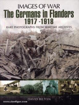 Bilton, D.: Images of War. The Germans in Flanders 1917-1918. Rare Photographs from Wartime Archives