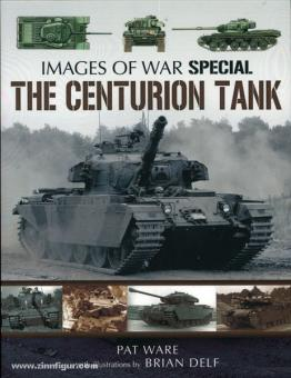 Ware, P.: Images of War. The Centurion Tank. Rare Photographs from Wartime Archives