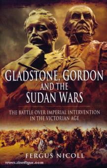 Nicoll, F.: Gladstone, Gordon and the Sudan Wars. The battle over imperial intervention in the Victorian Age