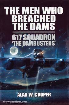 "Cooper, A. W.: The Men who breached the Dams. 617 Squadron ""The Dambusters"""