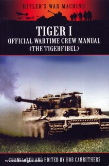 Carruthers, B. (Hrsg.): Tiger I. Official Wartime Crew Manual (The Tigerfibel)
