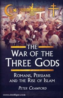 Crawford, P.: The War of the three Gods. Romans, Persians and the Rise of Islam