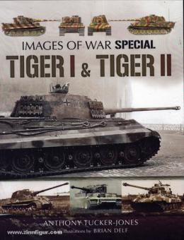 Tucker-Jones, A.: Images of War Special. Tiger I & Tiger II. Rare Photographs from Wartime Archives