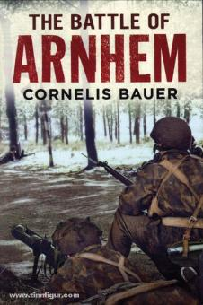 Bauer, C./Boeree, T. A.: The Battle of Arnhem