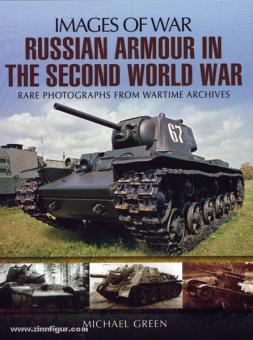 Green, M.: Images of War. Russian Armour in the Second World War. Rare Photographs from Wartime Archives