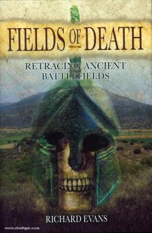 Evans, R.: Fields of Death. Retracing ancient Battlefields. Band 1