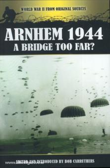Carruthers, B. (Hrsg.): Arnhem 1944. A Bridge too far?