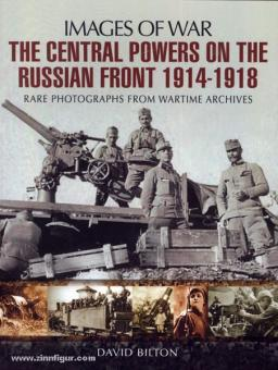 Bilton, D.: Images of War. The Central Powers on the russian Front 1914-1918. Rare Photographs from Wartime Archives