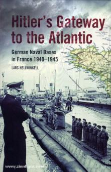 Hellwinkell, L.: Hitler's Gateway to the Atlantic. German Naval Bases in France 1940-1945