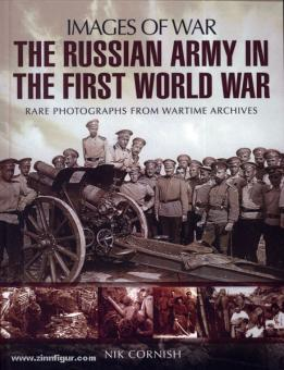 Cornish, N.: Images of War. The russian Army in the First World War. Rare Photographs from Wartime Archives